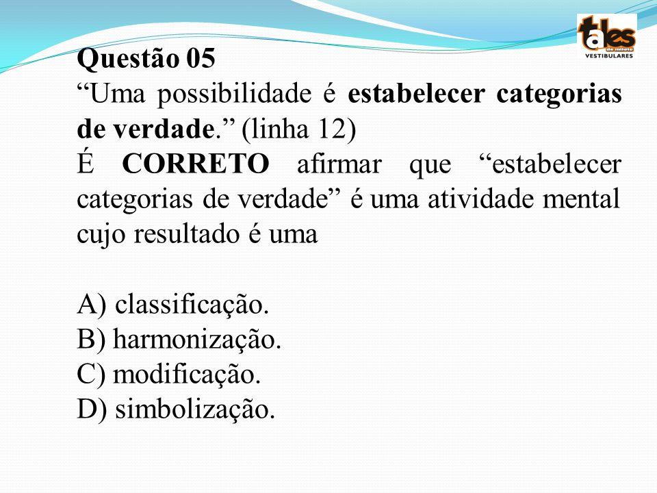 Questão 05 Uma possibilidade é estabelecer categorias de verdade. (linha 12)