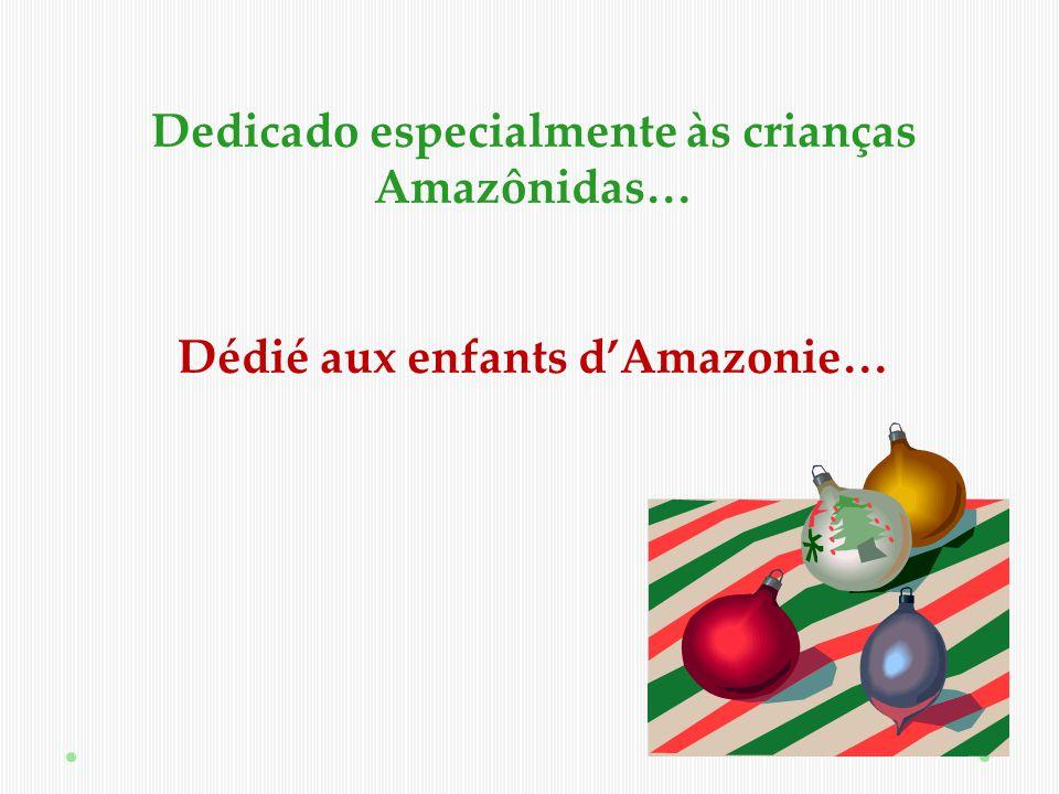 Dedicado especialmente às crianças Amazônidas…
