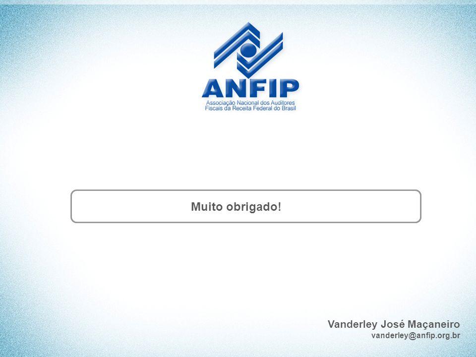 Muito obrigado! Vanderley José Maçaneiro vanderley@anfip.org.br