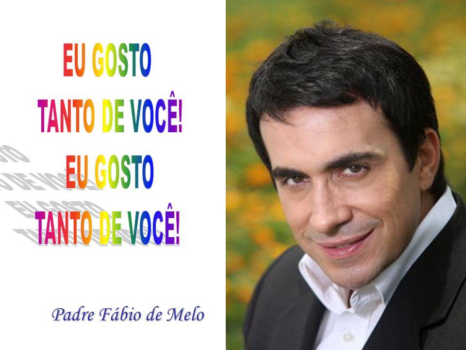 EU GOSTO TANTO DE VOCÊ! Padre Fábio de Melo
