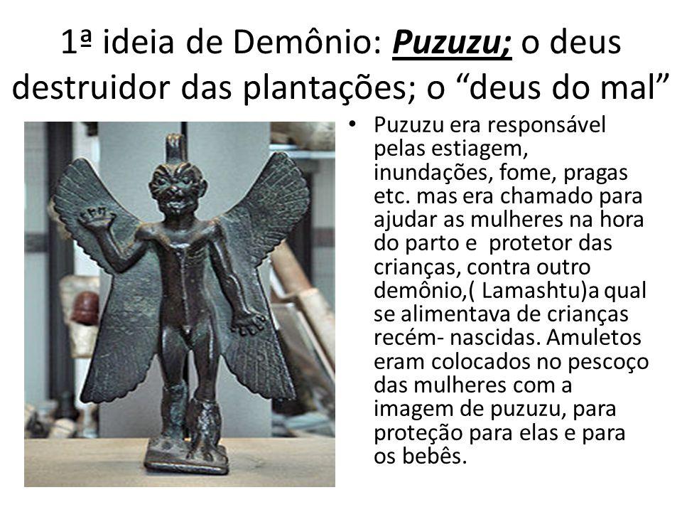 1ª ideia de Demônio: Puzuzu; o deus destruidor das plantações; o deus do mal