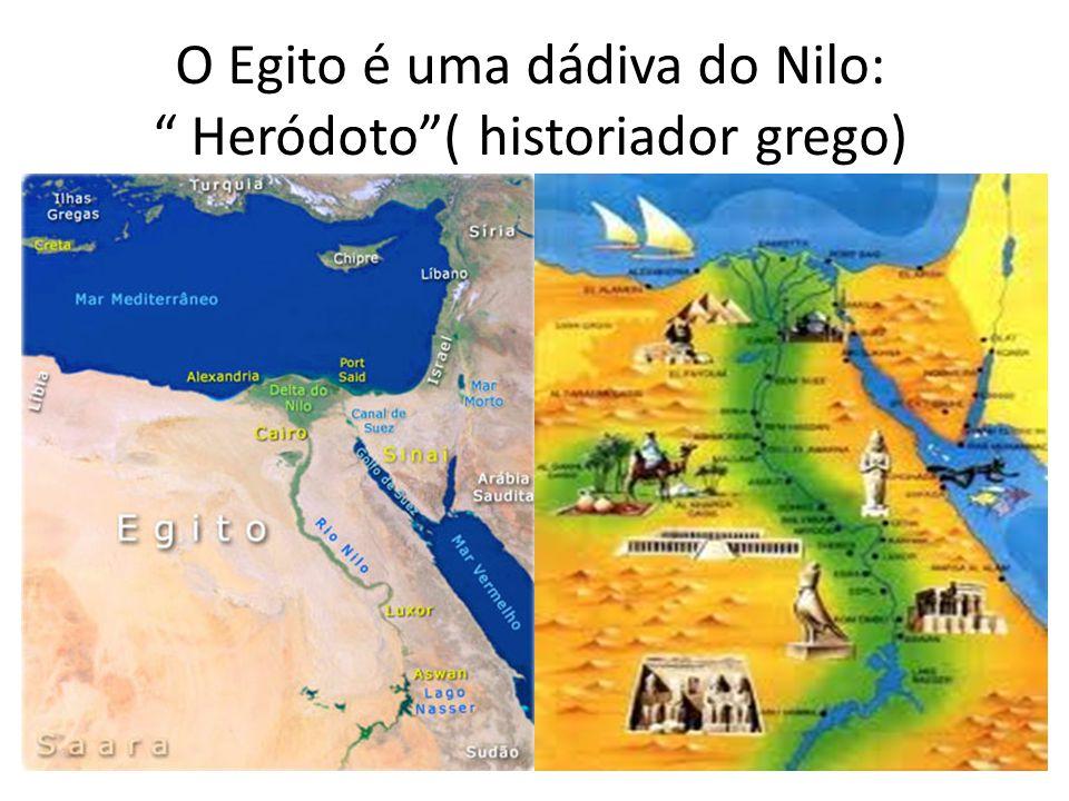 O Egito é uma dádiva do Nilo: Heródoto ( historiador grego)