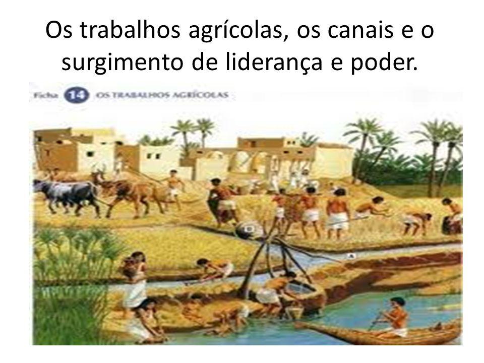 Os trabalhos agrícolas, os canais e o surgimento de liderança e poder.