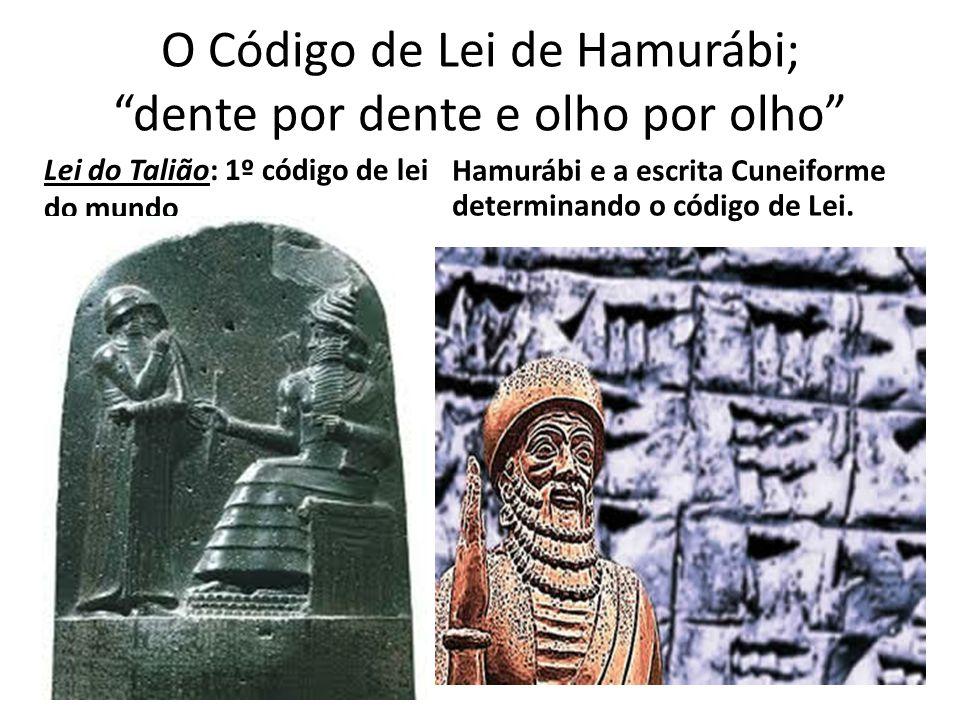 O Código de Lei de Hamurábi; dente por dente e olho por olho