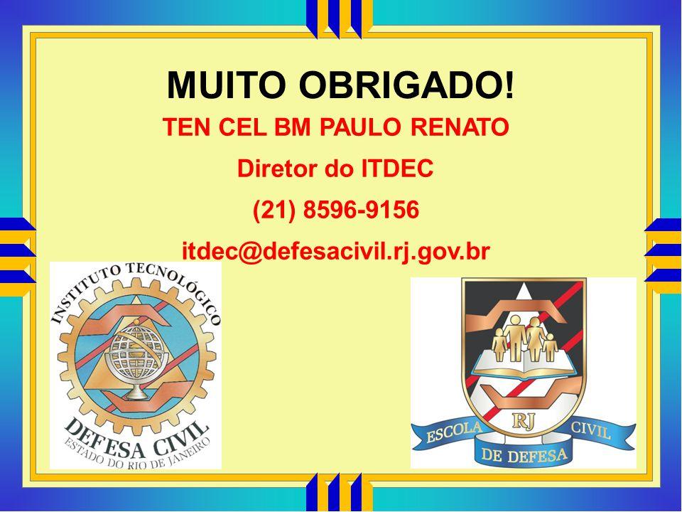 MUITO OBRIGADO! TEN CEL BM PAULO RENATO Diretor do ITDEC