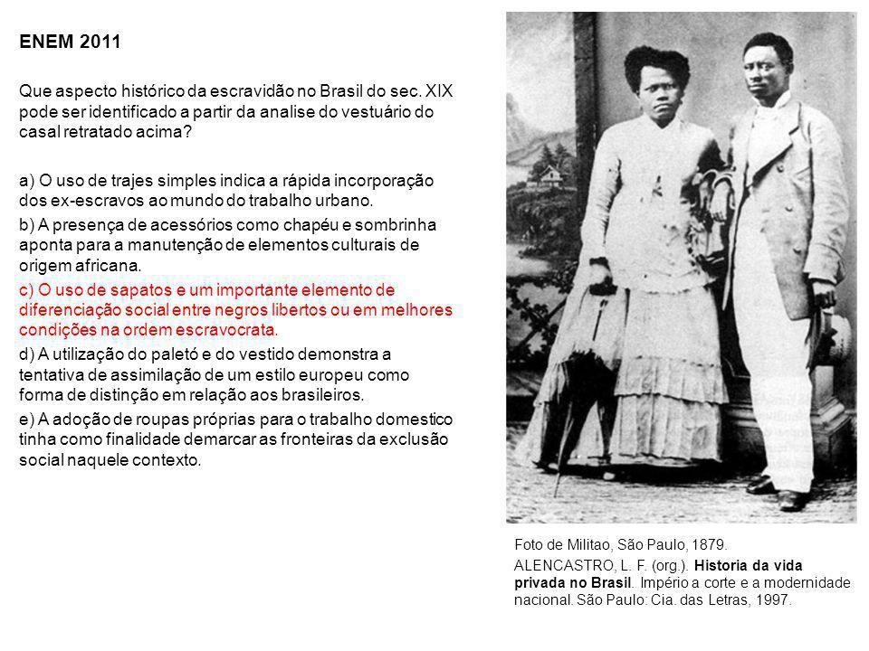 ENEM 2011 Que aspecto histórico da escravidão no Brasil do sec. XIX pode ser identificado a partir da analise do vestuário do casal retratado acima