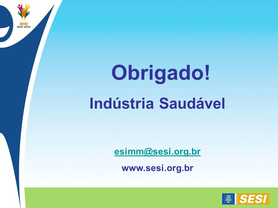 Obrigado! Indústria Saudável esimm@sesi.org.br www.sesi.org.br