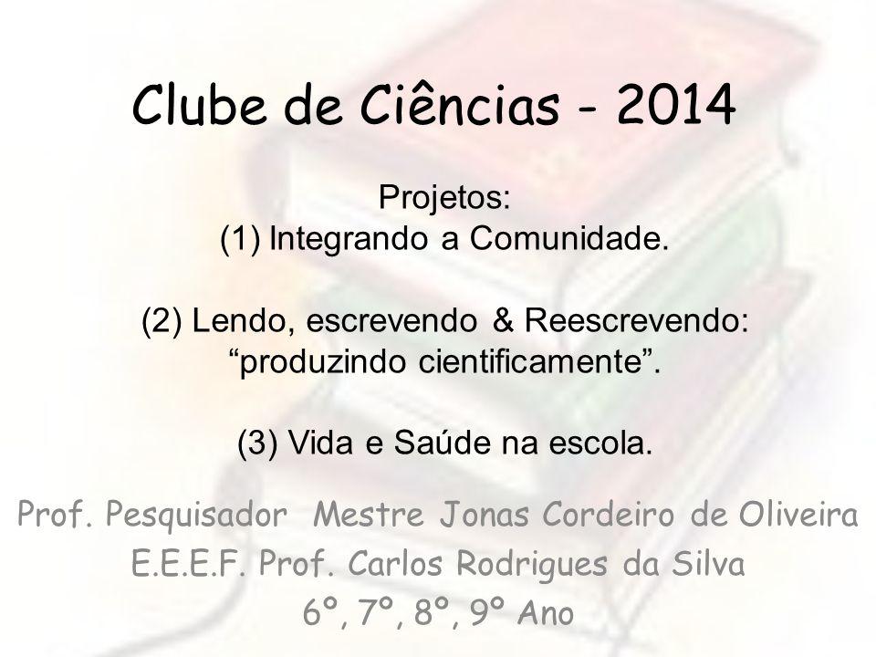Clube de Ciências - 2014 Projetos: Integrando a Comunidade.