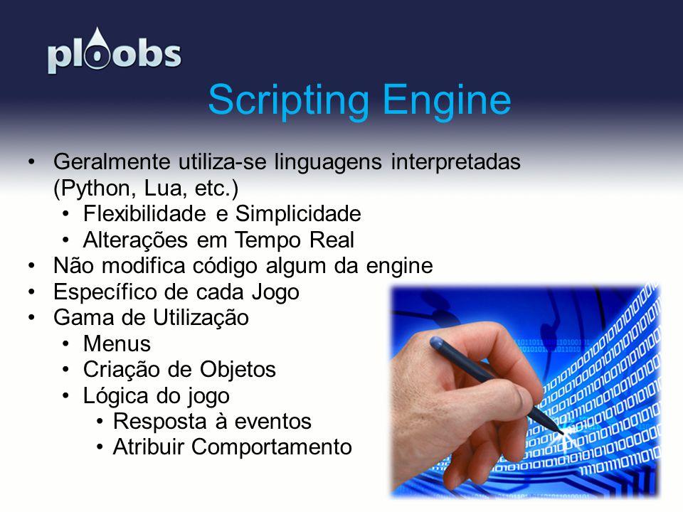 Scripting Engine Geralmente utiliza-se linguagens interpretadas (Python, Lua, etc.) Flexibilidade e Simplicidade.