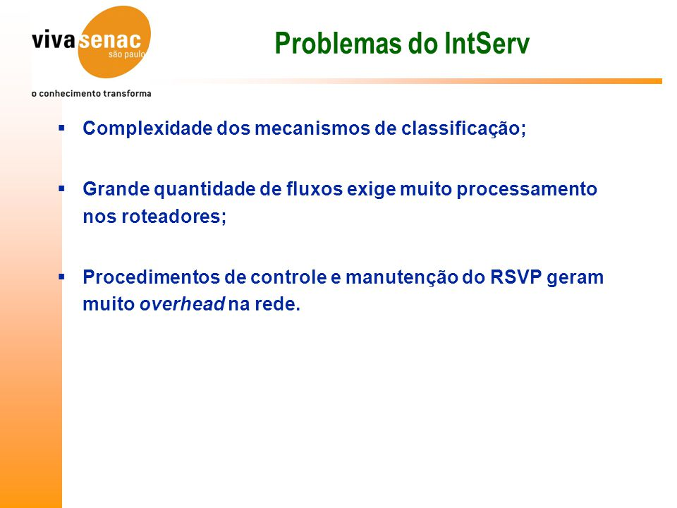 Problemas do IntServ Complexidade dos mecanismos de classificação;