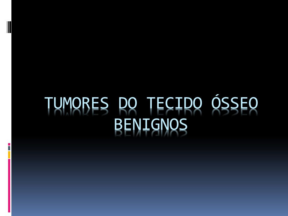 TUMORES DO TECIDO ÓSSEO BENIGNOS