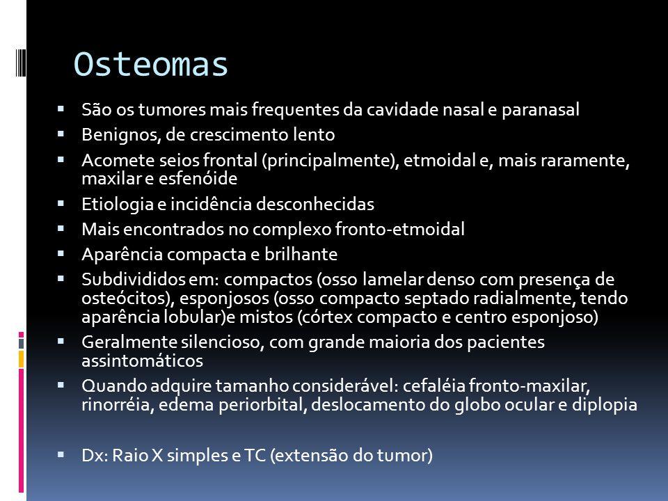 Osteomas São os tumores mais frequentes da cavidade nasal e paranasal