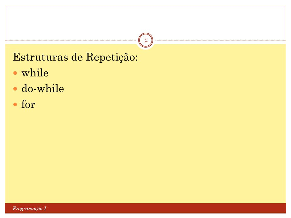 Estruturas de Repetição: while do-while for