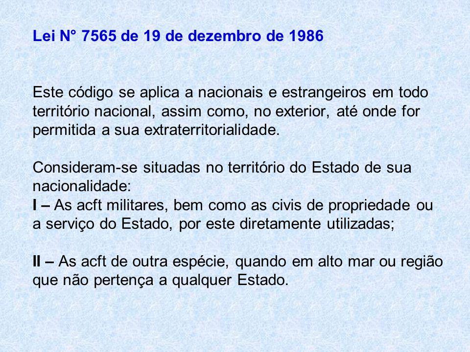 Lei N° 7565 de 19 de dezembro de 1986 Este código se aplica a nacionais e estrangeiros em todo território nacional, assim como, no exterior, até onde for permitida a sua extraterritorialidade.