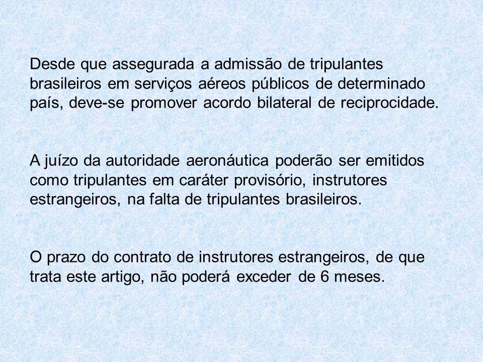 Desde que assegurada a admissão de tripulantes brasileiros em serviços aéreos públicos de determinado país, deve-se promover acordo bilateral de reciprocidade.