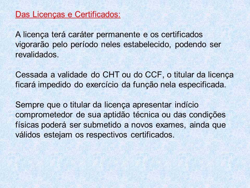 Das Licenças e Certificados: A licença terá caráter permanente e os certificados vigorarão pelo período neles estabelecido, podendo ser revalidados.