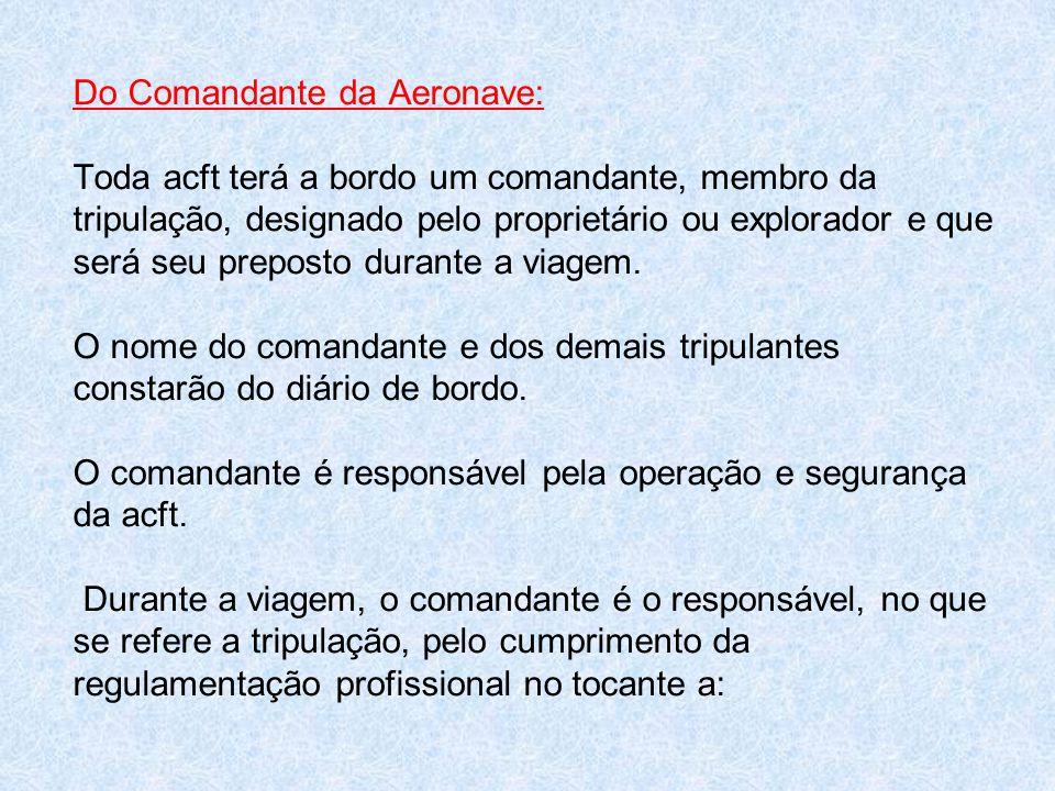 Do Comandante da Aeronave: Toda acft terá a bordo um comandante, membro da tripulação, designado pelo proprietário ou explorador e que será seu preposto durante a viagem.