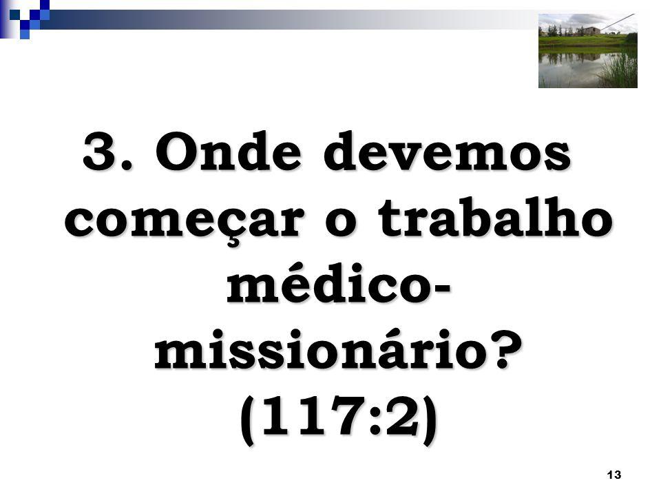 3. Onde devemos começar o trabalho médico-missionário (117:2)