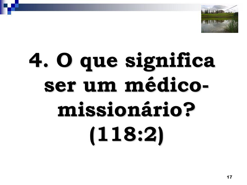 4. O que significa ser um médico-missionário (118:2)