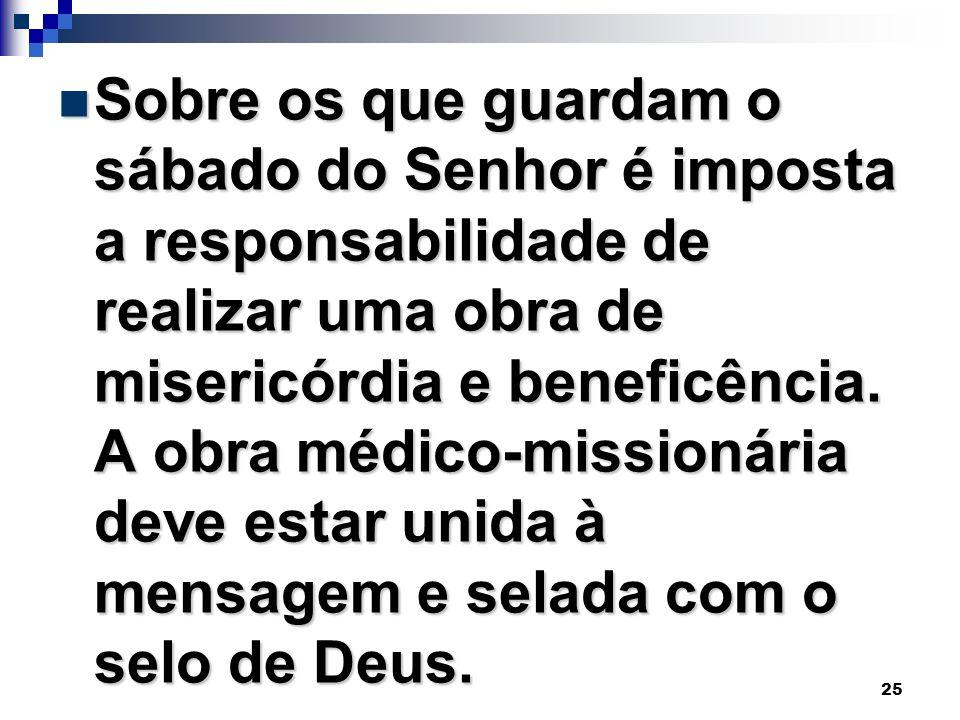 Sobre os que guardam o sábado do Senhor é imposta a responsabilidade de realizar uma obra de misericórdia e beneficência.