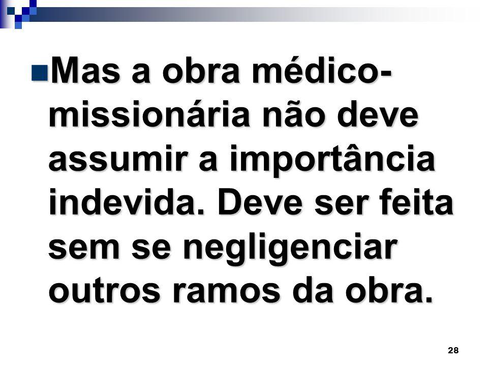 Mas a obra médico-missionária não deve assumir a importância indevida