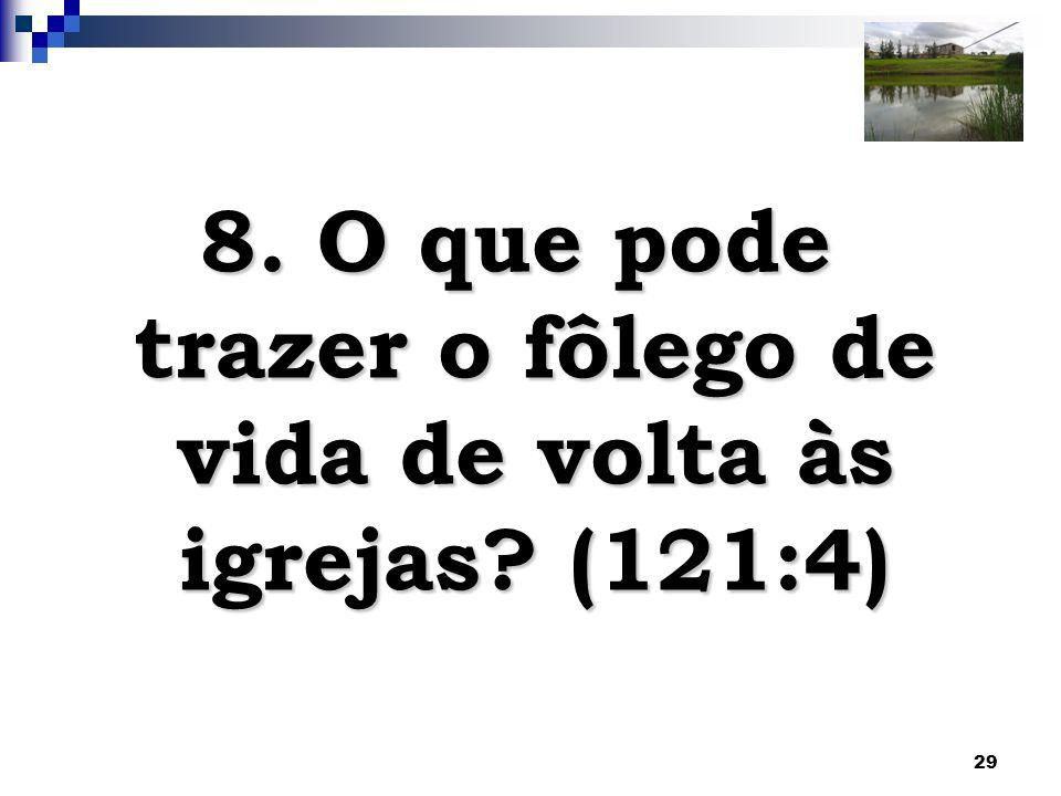 8. O que pode trazer o fôlego de vida de volta às igrejas (121:4)