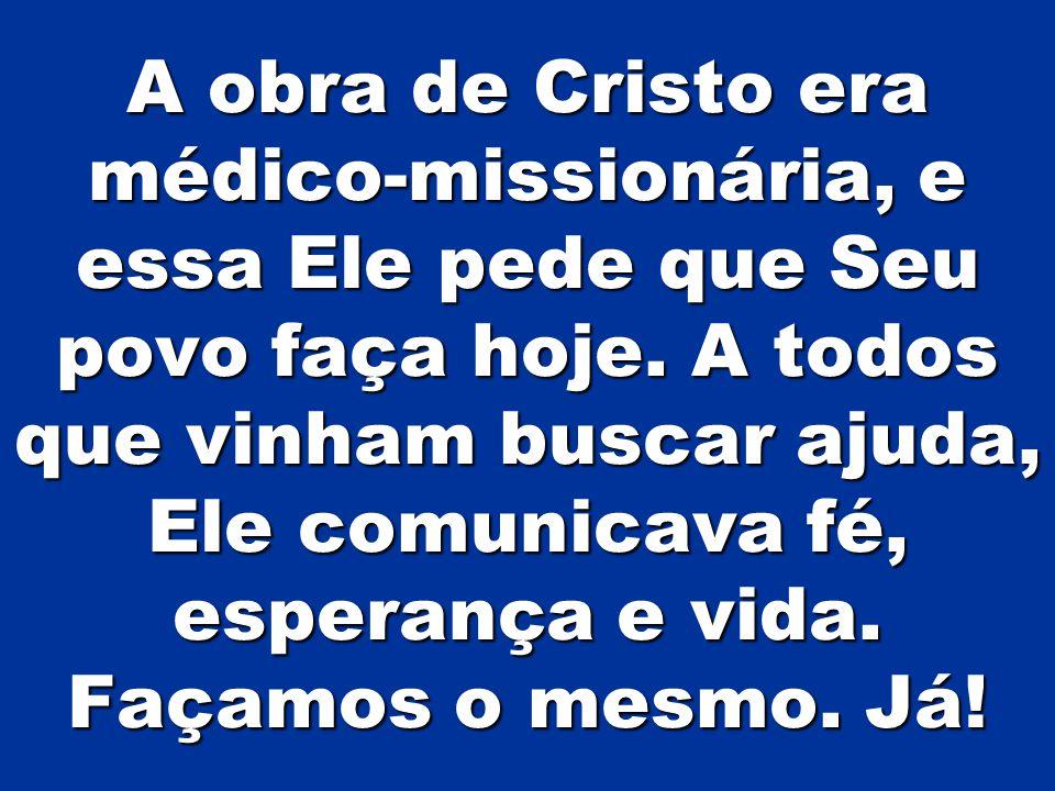 A obra de Cristo era médico-missionária, e essa Ele pede que Seu povo faça hoje.