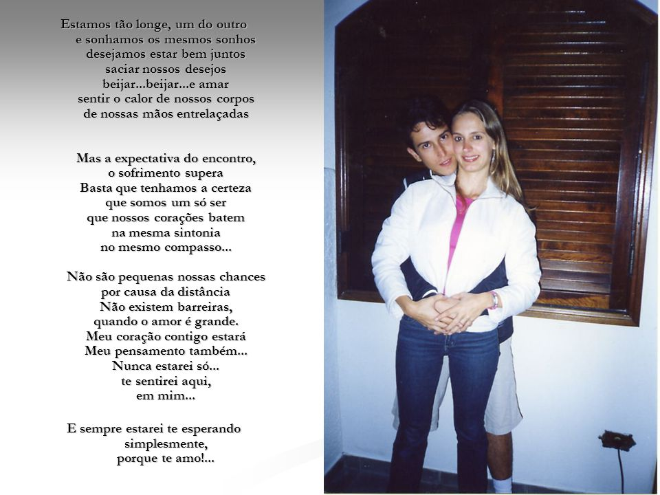 E sempre estarei te esperando simplesmente, porque te amo!...