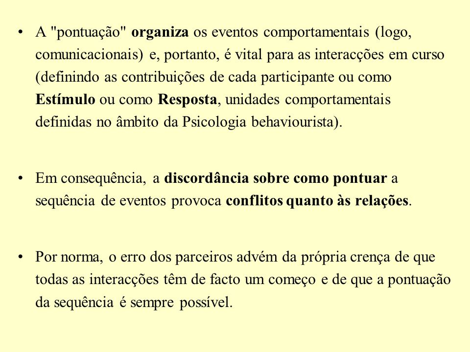 A pontuação organiza os eventos comportamentais (logo, comunicacionais) e, portanto, é vital para as interacções em curso (definindo as contribuições de cada participante ou como Estímulo ou como Resposta, unidades comportamentais definidas no âmbito da Psicologia behaviourista).