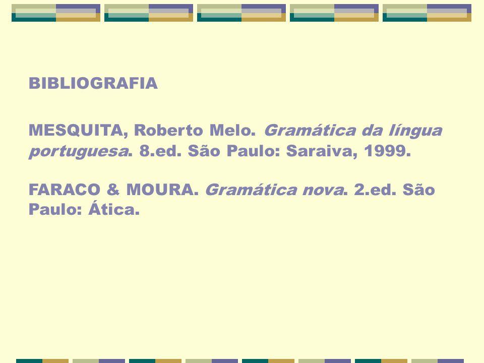 BIBLIOGRAFIA MESQUITA, Roberto Melo. Gramática da língua. portuguesa. 8.ed. São Paulo: Saraiva, 1999.