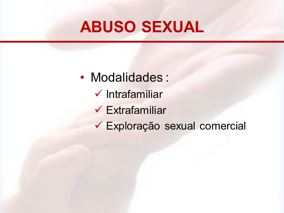 ABUSO SEXUAL Modalidades : Intrafamiliar Extrafamiliar