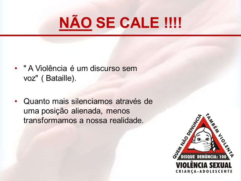 NÃO SE CALE !!!! A Violência é um discurso sem voz ( Bataille).