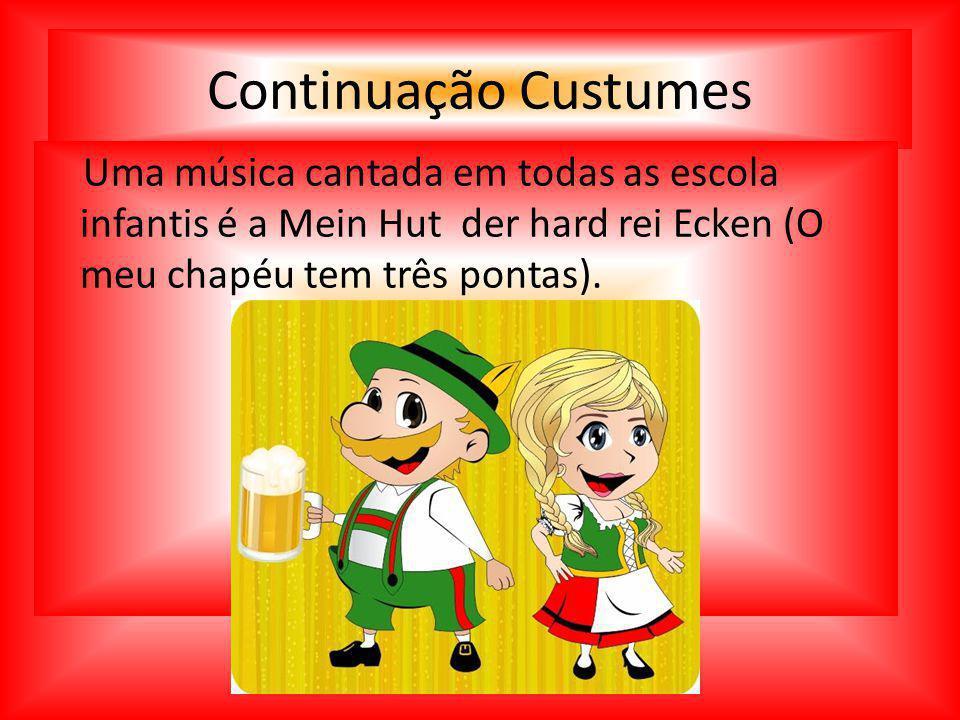 Continuação Custumes Uma música cantada em todas as escola infantis é a Mein Hut der hard rei Ecken (O meu chapéu tem três pontas).