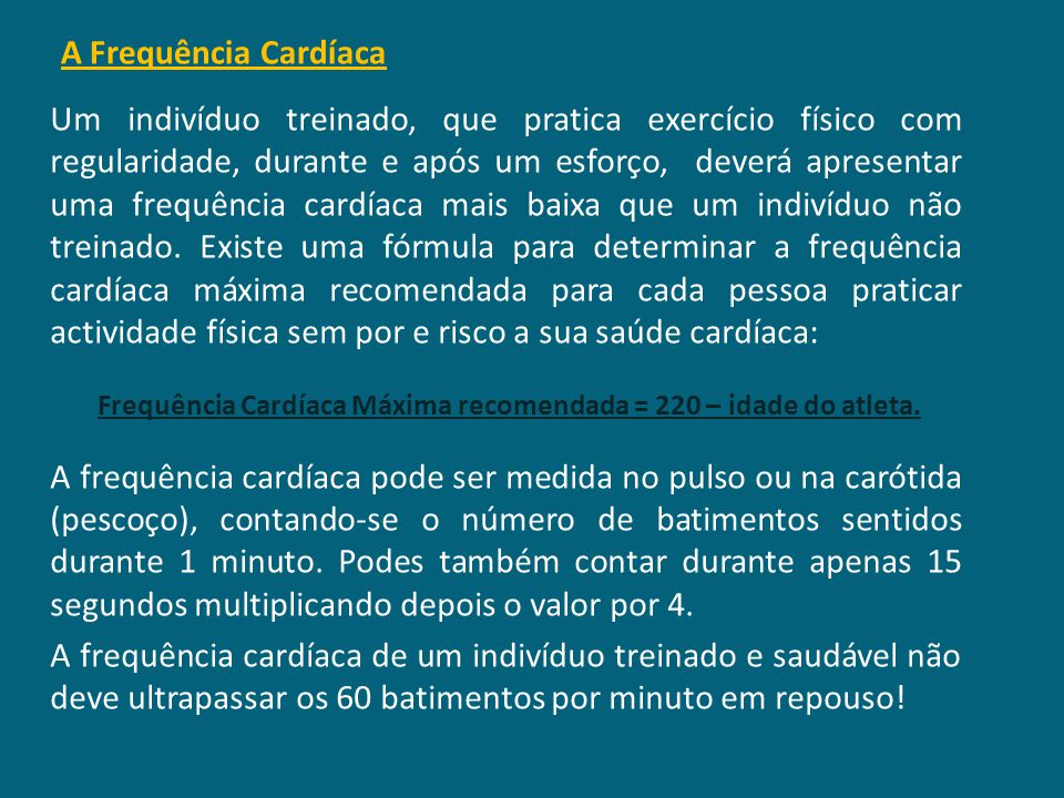 Frequência Cardíaca Máxima recomendada = 220 – idade do atleta.