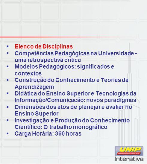 Elenco de Disciplinas Competências Pedagógicas na Universidade - uma retrospectiva crítica Modelos Pedagógicos: significados e contextos