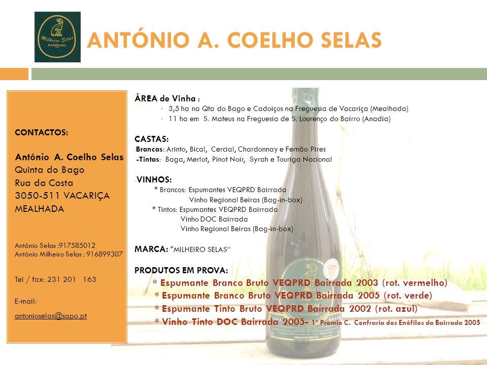 ANTÓNIO A. COELHO SELAS CONTACTOS: António A. Coelho Selas Quinta do Bago Rua da Costa 3050-511 VACARIÇA MEALHADA.