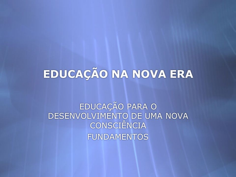 EDUCAÇÃO PARA O DESENVOLVIMENTO DE UMA NOVA CONSCIÊNCIA FUNDAMENTOS