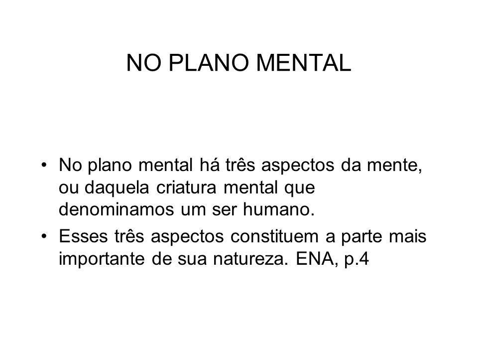 NO PLANO MENTAL No plano mental há três aspectos da mente, ou daquela criatura mental que denominamos um ser humano.