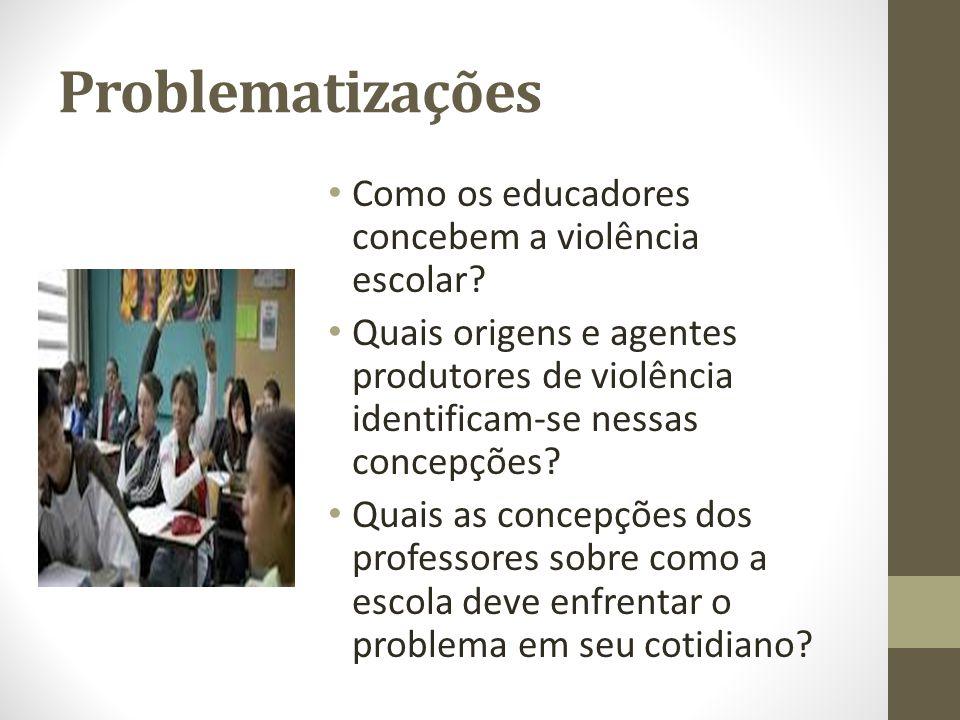 Problematizações Como os educadores concebem a violência escolar