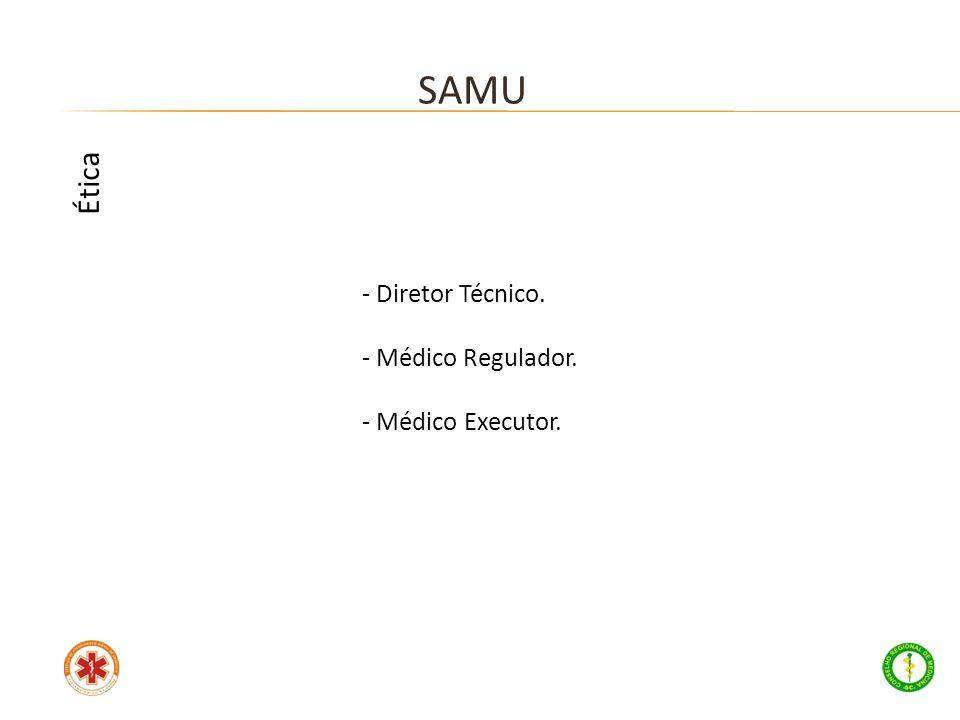 SAMU Ética - Diretor Técnico. Médico Regulador. - Médico Executor.