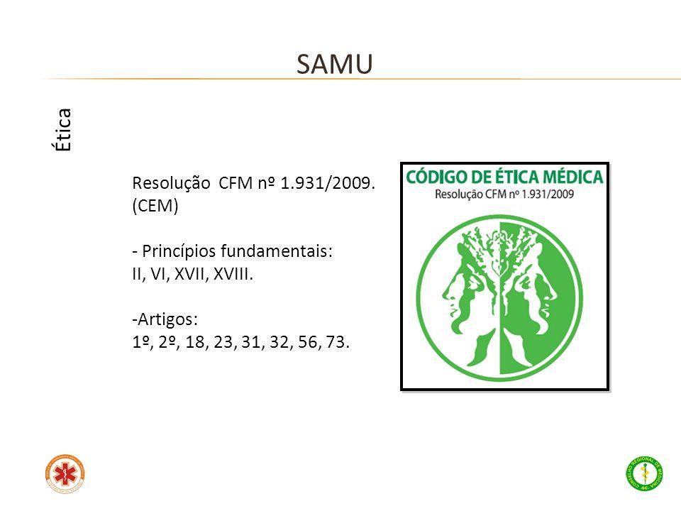 SAMU Ética Resolução CFM nº 1.931/2009. (CEM) Princípios fundamentais: