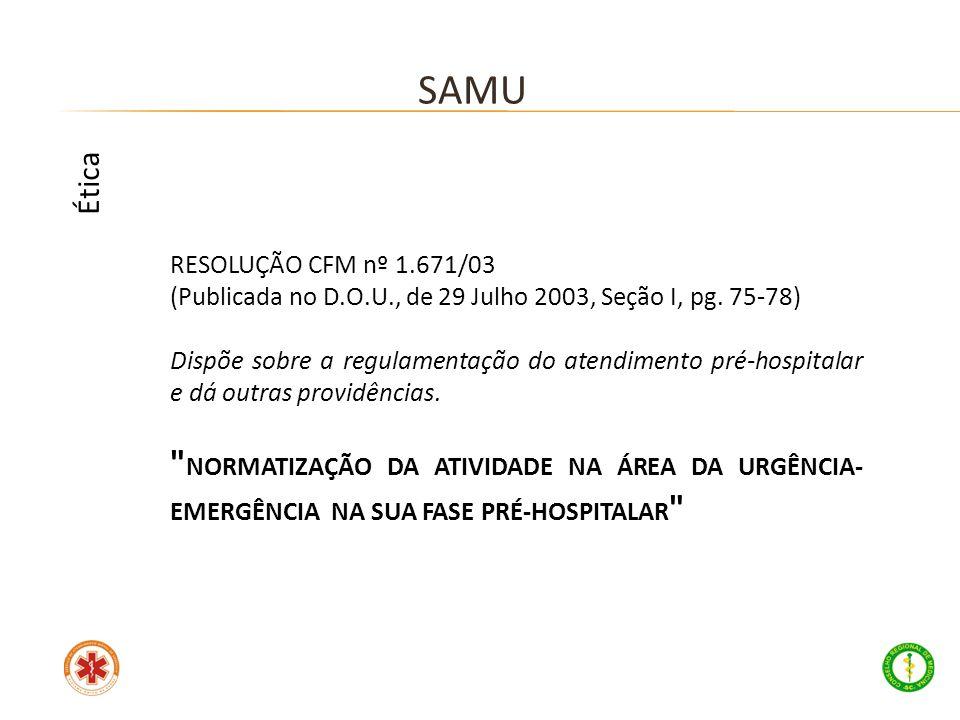 SAMU Ética. RESOLUÇÃO CFM nº 1.671/03. (Publicada no D.O.U., de 29 Julho 2003, Seção I, pg. 75-78)