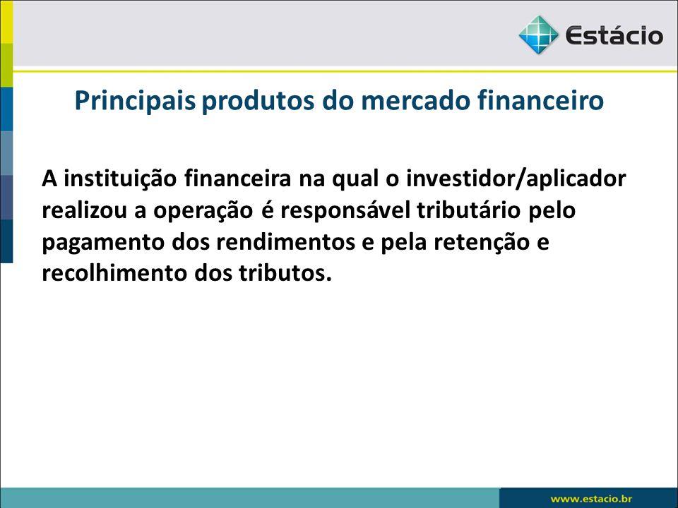 Principais produtos do mercado financeiro