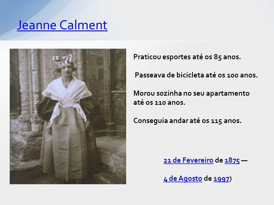 Jeanne Calment Praticou esportes até os 85 anos.