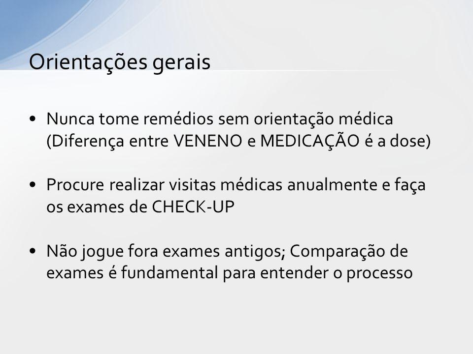 Orientações gerais Nunca tome remédios sem orientação médica (Diferença entre VENENO e MEDICAÇÃO é a dose)