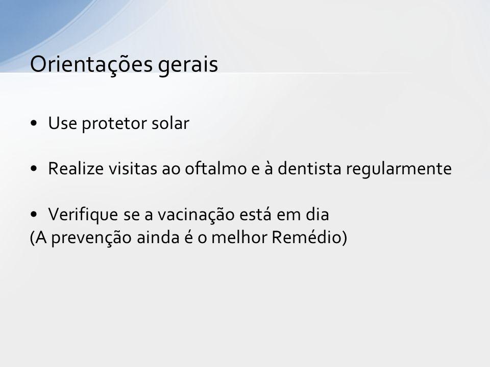 Orientações gerais Use protetor solar