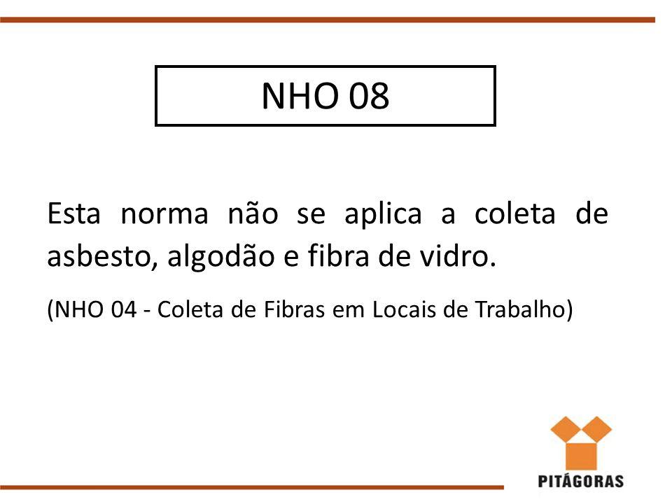 NHO 08 Esta norma não se aplica a coleta de asbesto, algodão e fibra de vidro.