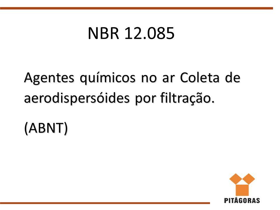 NBR 12.085 Agentes químicos no ar Coleta de aerodispersóides por filtração. (ABNT)