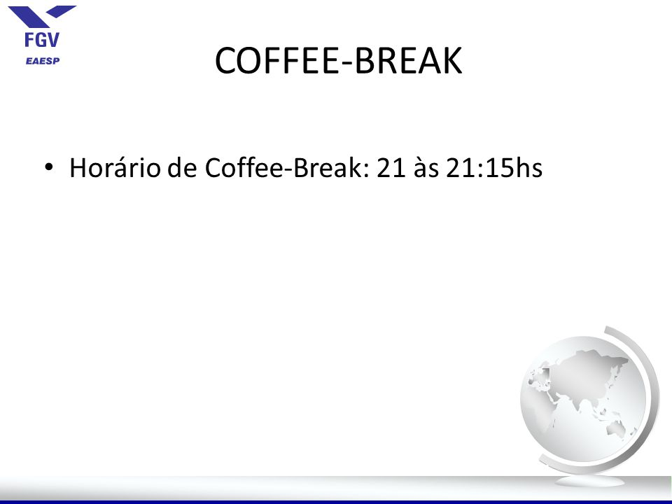 COFFEE-BREAK Horário de Coffee-Break: 21 às 21:15hs