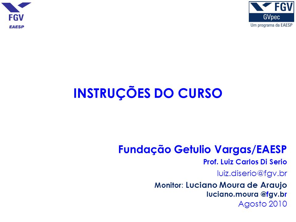 INSTRUÇÕES DO CURSO Fundação Getulio Vargas/EAESP luiz.diserio@fgv.br